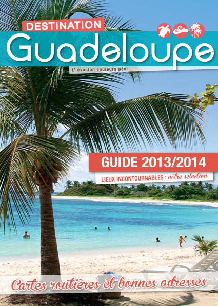 Guide Destination Guadeloupe 2013/2014